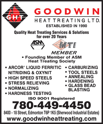 Goodwin Heat Treating Ltd (780-449-4450) - Annonce illustrée======= - Quality Heat Treating Services & Solutions for over 20 Years ISO 9OO1 Registered 780-449-4450 8400 - 18 Street, Edmonton T6P 1K5 (Sherwood Industrial Estates) Quality Heat Treating Services & Solutions for over 20 Years ISO 9OO1 Registered 780-449-4450 8400 - 18 Street, Edmonton T6P 1K5 (Sherwood Industrial Estates)