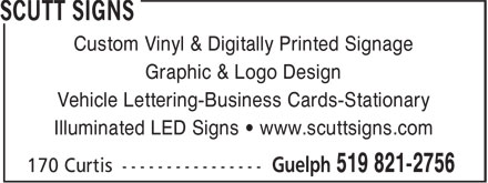 Scutt Signs (519-821-2756) - Display Ad - Custom Vinyl & Digitally Printed Signage Graphic & Logo Design Vehicle Lettering-Business Cards-Stationary Illuminated LED Signs • www.scuttsigns.com