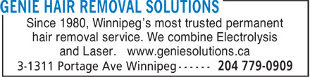 Genie Solutions (204-779-0909) - Display Ad - hair removal service. We combine Electrolysis and Laser. www.geniesolutions.ca Since 1980, Winnipeg's most trusted permanent hair removal service. We combine Electrolysis and Laser. www.geniesolutions.ca Since 1980, Winnipeg's most trusted permanent