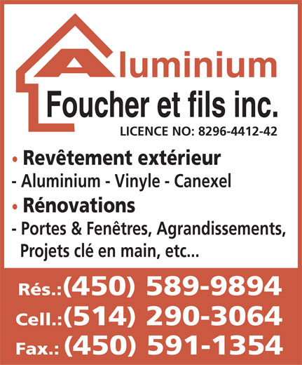 Aluminium Foucher & Fils Inc (514-290-3064) - Annonce illustrée======= - LICENCE NO: 8296-4412-42 Revêtement extérieur - Aluminium - Vinyle - Canexel Rénovations - Portes & Fenêtres, Agrandissements, Projets clé en main, etc... Rés.:450 589-9894 Cell.:514 290-3064 Fax.:450 591-1354