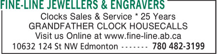 Fine-Line Jewellers & Engravers (780-482-3199) - Annonce illustrée======= - Clocks Sales & Service * 25 Years GRANDFATHER CLOCK HOUSECALLS Visit us Online at www.fine-line.ab.ca