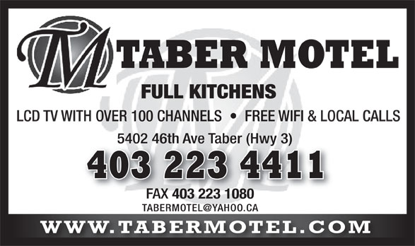 Taber Motel (403-223-4411) - Annonce illustrée======= - TABER MOTEL FULL KITCHENS LCD TV WITH OVER 100 CHANNELS     FREE WIFI & LOCAL CALLS 5402 46th Ave Taber (Hwy 3) 403 223 4411 FAX 403 223 1080 FAX 403 223 1080 WWW.TABERMOTEL.COM