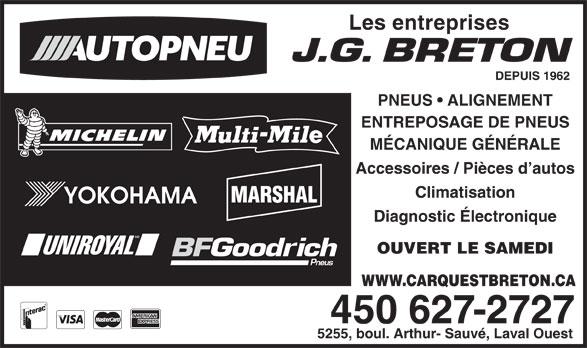 Breton Jean-Guy Entreprises (450-627-2727) - Display Ad - 5255, boul. Arthur- Sauvé, Laval Ouest Les entreprises J.G. BRETON DEPUIS 1962 PNEUS   ALIGNEMENT ENTREPOSAGE DE PNEUS MÉCANIQUE GÉNÉRALE Accessoires / Pièces d autos Climatisation MARSHAL Diagnostic Électronique OUVERT LE SAMEDI WWW.CARQUESTBRETON.CA 450 627-2727