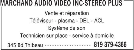 Marchand Audio Vidéo Inc-Stereo Plus (819-379-4366) - Display Ad - Vente et réparation Téléviseur - plasma - DEL - ACL Système de son Technicien sur place - service à domicile