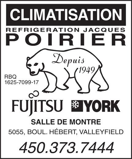 Réfrigération Jacques Poirier Inc (450-373-7444) - Annonce illustrée======= - CLIMATISATION REFRIGERATION JACQUES POIRIER Depuis 1949 RBQ 1625-7099-17 SALLE DE MONTRE 5055, BOUL. HÉBERT, VALLEYFIELD 450.373.7444