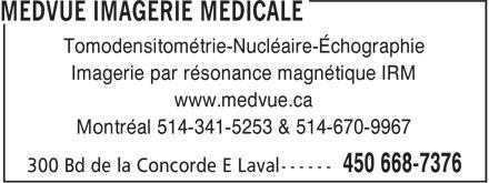 MEDVUE Imagerie Médicale (450-668-7376) - Annonce illustrée======= - Tomodensitométrie-Nucléaire-Échographie Imagerie par résonance magnétique IRM www.medvue.ca Montréal 514-341-5253 & 514-670-9967