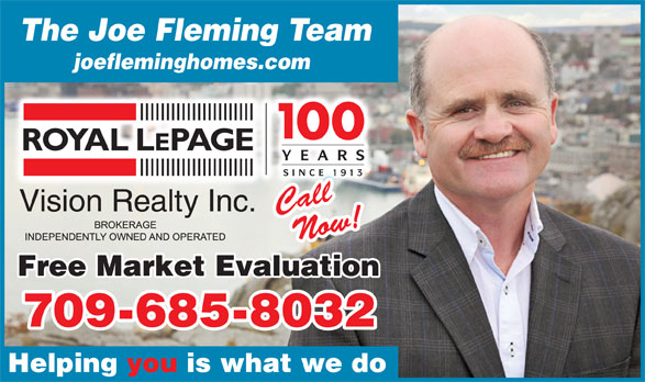 Fleming Joe Real Estate Team (709-685-8032) - Display Ad - The Joe Fleming Team joefleminghomes.com YEARS SINCE 1913 Cll CallCl Vision Realty Inc. Now! Free Market Evaluation 709-685-8032 Helping you is what we do