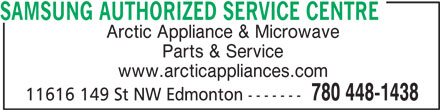Samsung Authorized Service Centre (780-448-1438) - Display Ad - SAMSUNG AUTHORIZED SERVICE CENTRE Arctic Appliance & Microwave Parts & Service www.arcticappliances.com 780 448-1438 11616 149 St NW Edmonton -------