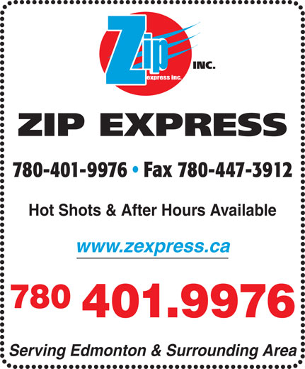 Zip Express Inc (780-447-9076) - Annonce illustrée======= - express inc. ip express inc. Hot Shots & After Hours Available www.zexpress.ca 780 401.9976 Serving Edmonton & Surrounding Area 780-401-9976   Fax 780-447-3912 Hot Shots & After Hours Available www.zexpress.ca 780 401.9976 Serving Edmonton & Surrounding Area ip 780-401-9976   Fax 780-447-3912