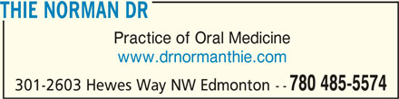 Thie Norman Dr (780-485-5574) - Display Ad - THIE NORMAN DRTHIE NORMAN DR THIE NORMAN DR Practice of Oral Medicine www.drnormanthie.com 780 485-5574 301-2603 Hewes Way NW Edmonton --
