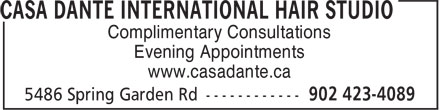 Casa Dante International Hair Studio (902-423-4089) - Annonce illustrée======= - www.casadante.ca Complimentary Consultations Evening Appointments