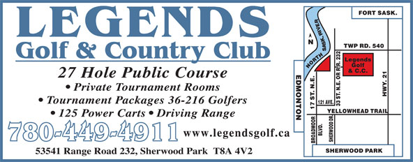 Legends Golf & Country Club (780-449-4911) - Annonce illustrée======= - 27 Hole Public Course Private Tournament Rooms Tournament Packages 36-216 Golfers 125 Power Carts   Driving Range www.legendsgolf.ca 780-449-4911 53541 Range Road 232, Sherwood Park  T8A 4V2
