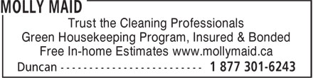 Molly Maid (1-877-301-6243) - Annonce illustrée======= - Trust the Cleaning Professionals Green Housekeeping Program, Insured & Bonded Free In-home Estimates www.mollymaid.ca