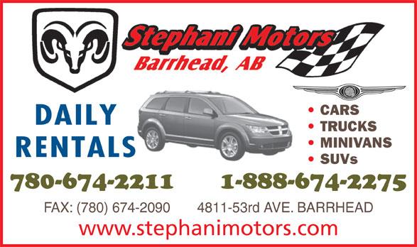 Stephani Motors Ltd (780-674-2211) - Display Ad - FAX: (780) 674-2090       4811-53rd AVE. BARRHEAD www.stephanimotors.com CARS DAILY TRUCKS MINIVANS RENTALS SUVs 780-674-2211      1-888-674-2275