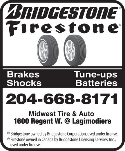 Firestone Midwest Tire (204-668-8171) - Display Ad - Brakes Tune-ups Shocks Batteries 204-668-8171 Bridgestone owned by Bridgestone Corporation, used under license. Firestone owned in Canada by Bridgestone Licensing Services, Inc., used under license.