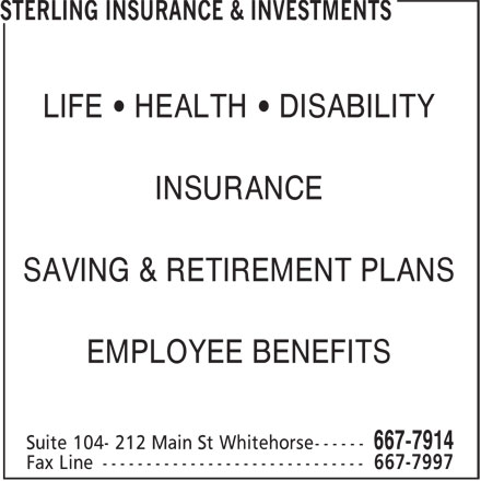 Sterling Insurance & Investments (867-667-7914) - Annonce illustrée======= - LIFE • HEALTH • DISABILITY INSURANCE SAVING & RETIREMENT PLANS EMPLOYEE BENEFITS