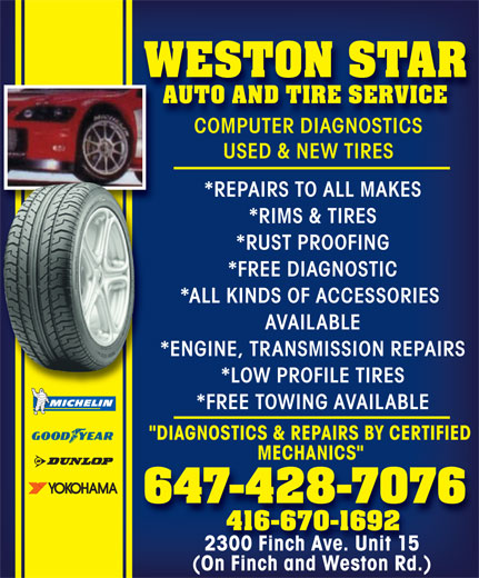 """Weston Star Auto (647-428-7076) - Annonce illustrée======= - COMPUTER DIAGNOSTICS USED & NEW TIRES *RIMS & TIRES *FREE DIAGNOSTIC *RUST PROOFING *ALL KINDS OF ACCESSORIES WESTON STAR *ENGINE, TRANSMISSION REPAIRS *LOW PROFILE TIRES *FREE TOWING AVAILABLE """"DIAGNOSTICS & REPAIRS BY CERTIFIED MECHANICS"""" 647-428-7076 416-670-1692 2300 Finch Ave. Unit 15 (On Finch and Weston Rd.) *REPAIRS TO ALL MAKES AVAILABLE AUTO AND TIRE SERVICE"""