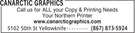 Canarctic Graphics (867-873-5924) - Display Ad - Call us for ALL your Copy & Printing Needs Your Northern Printer www.canarcticgraphics.com