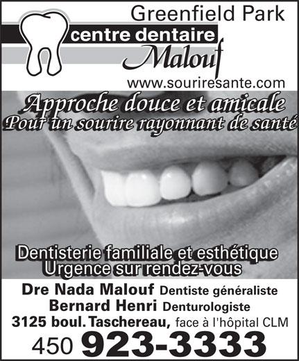 Centre Dentaire Malouf (450-923-3333) - Annonce illustrée======= - Greenfield Park www.souriresante.com Approche douce et amicale Pour un sourire rayonnant de santé Dentisterie familiale et esthétique Urgence sur rendez-vous Dre Nada Malouf Dentiste généraliste Bernard Henri Denturologiste 3125 boul. Taschereau, face à l'hôpital CLM