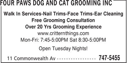 Four Paws Dog and Cat Grooming Inc (709-747-5455) - Display Ad - Walk In Services-Nail Trims-Face Trims-Ear Cleaning Free Grooming Consultation Over 20 Yrs Grooming Experience www.critternthings.com Mon-Fri: 7:45-5:00PM Sat 8:30-5:00PM Open Tuesday Nights!
