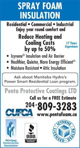 Penta Protective Coatings Ltd (204-992-2603) - Annonce illustrée======= - Residential   Commercial   Industrial Reduce Heating and 17 Years Cooling Costs Experience by up to 50% Healthier, Quieter, More Energy Efficient Moisture Resistant   Attic Insulation Penta Protective Coatings LTD 204 809-3283 www.pentafoam.ca