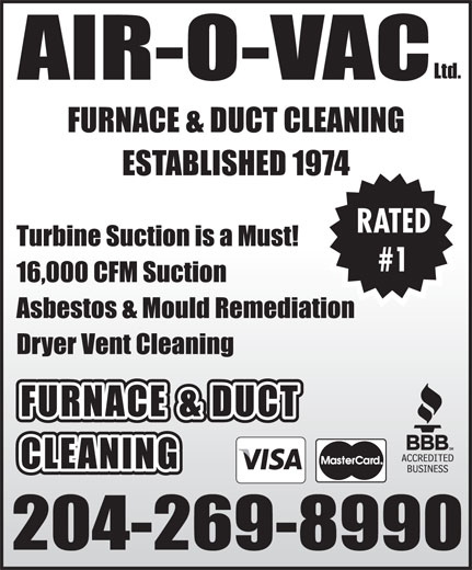 Air-O-Vac Ltd (204-269-8990) - Display Ad - Ltd. AIR-O-VAC FURNACE & DUCT CLEANING ESTABLISHED 1974 RATED Turbine Suction is a Must! #1 16,000 CFM Suction Asbestos & Mould Remediation Dryer Vent Cleaning FURNACE & DUCT CLEANING 204-269-8990
