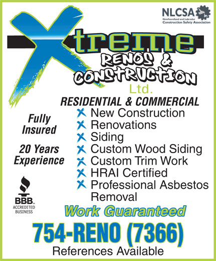 Xtreme Renos & Construction Ltd. (709-754-7366) - Annonce illustrée======= - 754-RENO (7366) References Available Work Guaranteed RESIDENTIAL & COMMERCIAL New Construction Fully Renovations Insured Siding Custom Wood Siding 20 Years Experience Custom Trim Work HRAI Certified Professional Asbestos Removal