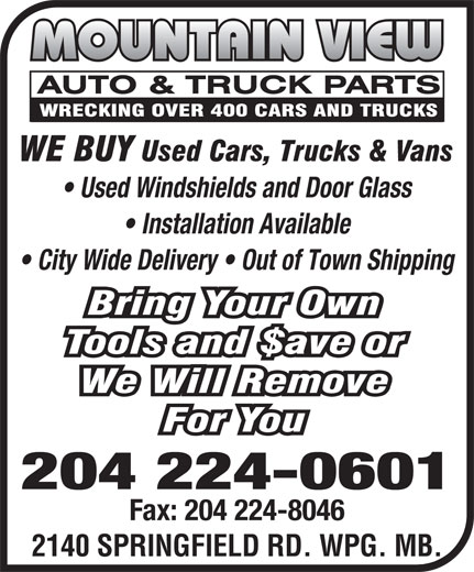 Mountain View Auto & Truck Parts (204-224-0601) - Display Ad - 2140 SPRINGFIELD RD. WPG. MB. Used Windshields and Door Glass Installation Available City Wide Delivery   Out of Town Shipping 204 224-0601 Fax: 204 224-8046 Used Windshields and Door Glass Installation Available City Wide Delivery   Out of Town Shipping 204 224-0601 Fax: 204 224-8046 2140 SPRINGFIELD RD. WPG. MB.