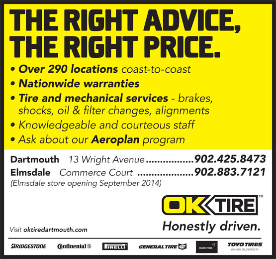 OK Tire (902-425-8473) - Annonce illustrée======= - Over 290 locations coast-to-coast Nationwide warranties Tire and mechanical services - brakes, shocks, oil & filter changes, alignments Knowledgeable and courteous staff Ask about our Aeroplan program Dartmouth 13 Wright Avenue .................902.425.8473 Elmsdale Commerce Court .................... 902.883.7121 (Elmsdale store opening September 2014) Visit oktiredartmouth.com