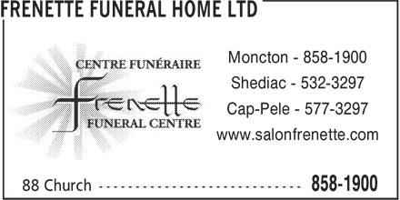 Frenette Funeral Home Ltd (506-858-1900) - Display Ad - Moncton - 858-1900 Shediac - 532-3297 Cap-Pele - 577-3297 www.salonfrenette.com