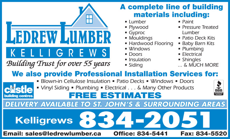 LeDrew Lumber Co Ltd (709-834-2051) - Annonce illustrée======= - Windows Plumbing Doors Electrical Insulation Shingles Building Trust for over 55 years Siding ... & MUCH MORE We also provide Professional Installation Services for: Blown-in Cellulose Insulation   Patio Decks   Windows   Doors Vinyl Siding   Plumbing   Electrical . . . & Many Other Products FREE ESTIMATES DELIVERY AVAILABLE TO ST. JOHN S & SURROUNDING AREAS Kelligrews 834-2051 A complete line of building materials including: Lumber Paint Plywood Pressure Treated Gyproc Lumber Mouldings Patio Deck Kits Hardwood Flooring  Baby Barn Kits