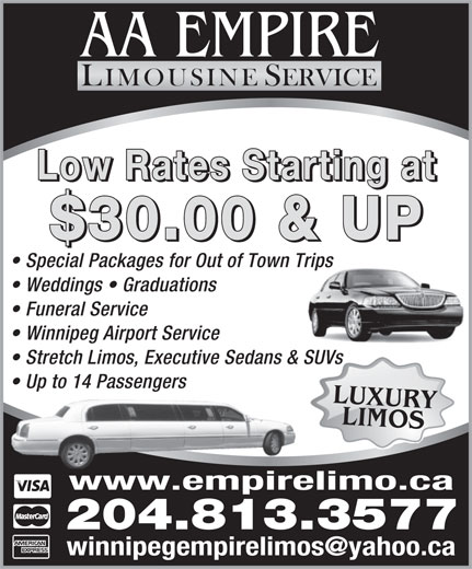 A A Empire Limousine Service (204-297-0423) - Display Ad - AA EMPIRE LIMOUSINE SERVICE Low Rates Starting at $30.00 & UP Special Packages for Out of Town Trips Weddings   Graduations Funeral Service Winnipeg Airport Service Stretch Limos, Executive Sedans & SUVs Up to 14 Passengers LUXULIMOSRY www.empirelimo.ca 204.813.3577