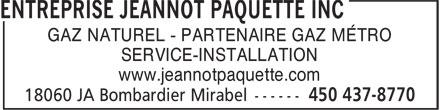 Entreprise Jeannot Paquette Inc (450-437-8770) - Annonce illustrée======= - SERVICE-INSTALLATION www.jeannotpaquette.com GAZ NATUREL - PARTENAIRE GAZ MÉTRO