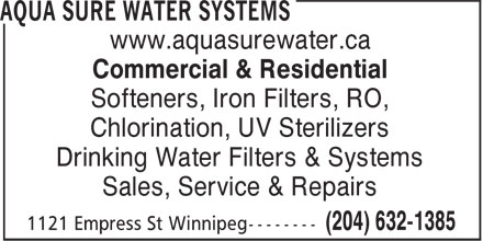 Aqua Sure Water Systems (204-632-1385) - Display Ad - www.aquasurewater.ca Commercial & Residential Softeners, Iron Filters, RO, Chlorination, UV Sterilizers Drinking Water Filters & Systems Sales, Service & Repairs www.aquasurewater.ca Commercial & Residential Softeners, Iron Filters, RO, Chlorination, UV Sterilizers Drinking Water Filters & Systems Sales, Service & Repairs