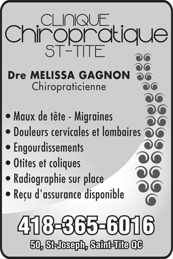 Clinique Chiropratique Familiale Saint-Tite (418-365-6016) - Annonce illustrée======= - Chiropraticienne Maux de tête - Migraines Douleurs cervicales et lombaires Engourdissements Otites et coliques Radiographie sur place Reçu d'assurance disponible 418-365-6016 50, St-Joseph, Saint-Tite QC Dre MELISSA GAGNON