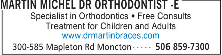 Dr Martin Michel  Orthodontiste (506-859-7300) - Display Ad - Specialist in Orthodontics • Free Consults Treatment for Children and Adults www.drmartinbraces.com