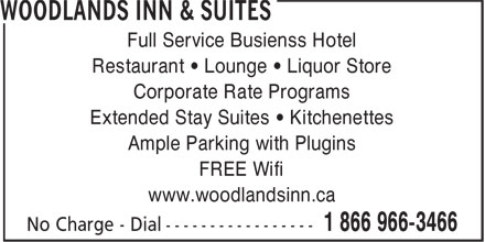 Woodlands Inn & Suites (1-866-966-3466) - Annonce illustrée======= - Full Service Busienss Hotel Restaurant • Lounge • Liquor Store Corporate Rate Programs Extended Stay Suites • Kitchenettes Ample Parking with Plugins FREE Wifi www.woodlandsinn.ca