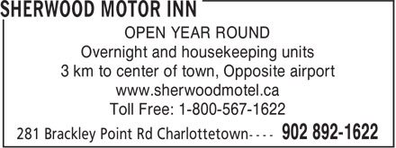 Sherwood Motor Inn (902-892-1622) - Display Ad - OPEN YEAR ROUND Overnight and housekeeping units 3 km to center of town, Opposite airport www.sherwoodmotel.ca Toll Free: 1-800-567-1622