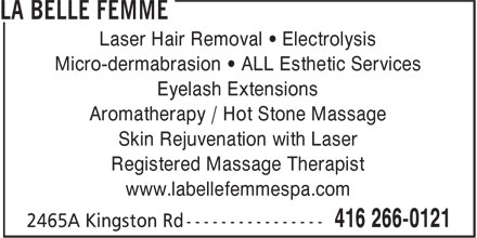 La Belle Femme (416-266-0121) - Display Ad - Laser Hair Removal • Electrolysis Micro-dermabrasion • ALL Esthetic Services Eyelash Extensions Aromatherapy / Hot Stone Massage Skin Rejuvenation with Laser Registered Massage Therapist www.labellefemmespa.com