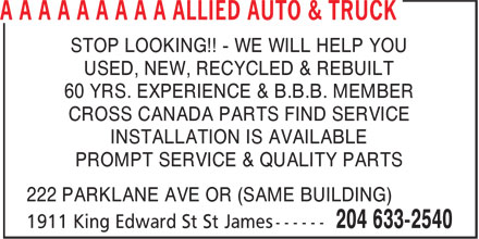Allied Auto & Truck (204-633-2540) - Display Ad - STOP LOOKING!! - WE WILL HELP YOU USED, NEW, RECYCLED & REBUILT 60 YRS. EXPERIENCE & B.B.B. MEMBER CROSS CANADA PARTS FIND SERVICE INSTALLATION IS AVAILABLE PROMPT SERVICE & QUALITY PARTS 222 PARKLANE AVE OR (SAME BUILDING)