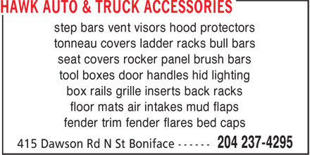Hawk Auto & Truck Accessories (204-237-4295) - Display Ad - tool boxes door handles hid lighting box rails grille inserts back racks floor mats air intakes mud flaps step bars vent visors hood protectors fender trim fender flares bed caps tonneau covers ladder racks bull bars seat covers rocker panel brush bars