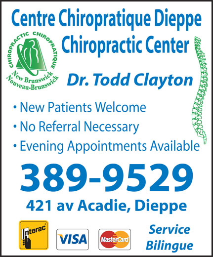 Centre Chiropratique Dieppe Chiropractic Center (506-389-9529) - Display Ad - Centre Chiropratique Dieppe Chiropractic Center Dr. Todd Clayton New Patients Welcome No Referral Necessary Evening Appointments Available 389-9529 421 av Acadie, Dieppe Service Bilingue