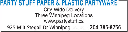 Party Stuff Paper & Plastic Partyware (204-786-8756) - Display Ad - City-Wide Delivery Three Winnipeg Locations www.partystuff.ca City-Wide Delivery Three Winnipeg Locations www.partystuff.ca City-Wide Delivery Three Winnipeg Locations www.partystuff.ca City-Wide Delivery Three Winnipeg Locations www.partystuff.ca
