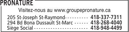 PROnature (418-948-4499) - Annonce illustrée======= - 418-337-7311 205 St-Joseph St-Raymond ---------- Siège Social ----------------------- 418-948-4499 Visitez-nous au www.groupepronature.ca