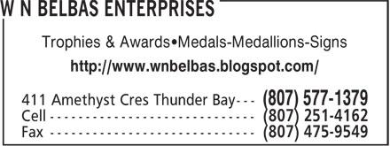 W N Belbas Enterprises (807-577-1379) - Display Ad - Trophies & Awards•Medals-Medallions-Signs http://www.wnbelbas.blogspot.com/ Trophies & Awards•Medals-Medallions-Signs http://www.wnbelbas.blogspot.com/