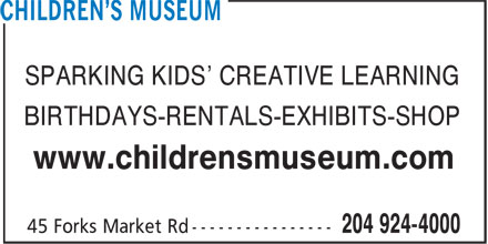 Manitoba Children's Museum (204-924-4000) - Annonce illustrée======= - SPARKING KIDS' CREATIVE LEARNING BIRTHDAYS-RENTALS-EXHIBITS-SHOP www.childrensmuseum.com