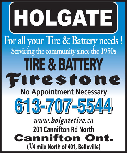 Holgate Tire & Battery Ltd (613-962-6930) - Display Ad - 201 Cannifton Rd North (/4 mile North of 401, Belleville) For all your Tire & Battery needs ! Servicing the community since the 1950s TIRE & BATTERY No Appointment Necessary 613-707-5544 613-707-5544 www. holgatetire .ca