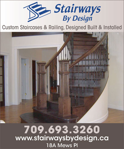 Stairways By Design (709-754-0110) - Display Ad - Custom Staircases & Railing, Designed Built & Installed 709.693.3260 www.stairwaysbydesign.ca 18A Mews Pl