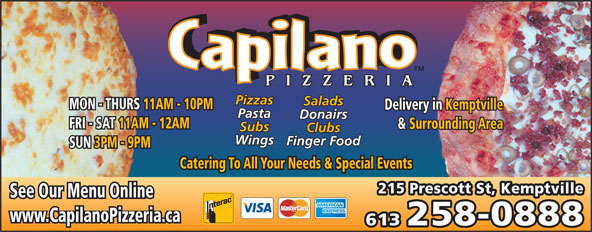 Capilano Pizzeria (613-258-0888) - Display Ad - Pizzas Salads MON - THURS 11AM - 10PM Delivery in Kemptvillein Kemptville Pasta Donairs FRI - SAT 11AM - 12AM & Surrounding Area& Surr Subs Clubs Wings Finger Food SUN 3PM - 9PM Catering To All Your Needs & Special Events 215 Prescott St, Kemptville See Our Menu Online www.CapilanoPizzeria.ca 613 258-0888