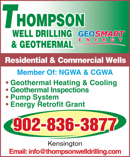 Thompson Well Drilling & Geothermal (902-836-3877) - Display Ad - HOMPSON WELL DRILLING & GEOTHERMAL Residential & Commercial Wells Member Of: NGWA & CGWA Geothermal Heating & Cooling Geothermal Inspections Pump System Energy Retrofit Grant 902-836-3877 Kensington